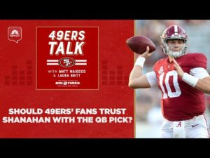 should-49ers-fans-trust-kyle-shanahan-with-qb-pick-49ers-talk.jpg